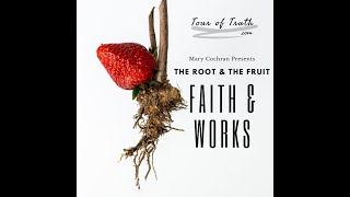 The Root & The Fruit - Faith & Works with Mary Cochran