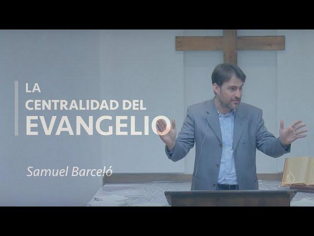 La centralidad del Evangelio - Samuel Barceló
