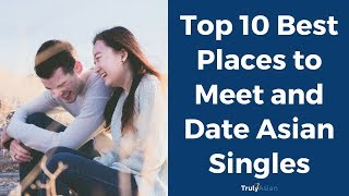 Top 10 Best Places to Meet and Date Asian Singles - TrulyAsian