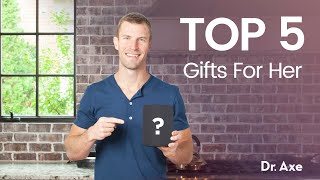 Best Gifts For Her   What To Give Your Mom, Sister, Girlfriend Or Wife In 2019 | Dr. Josh Axe