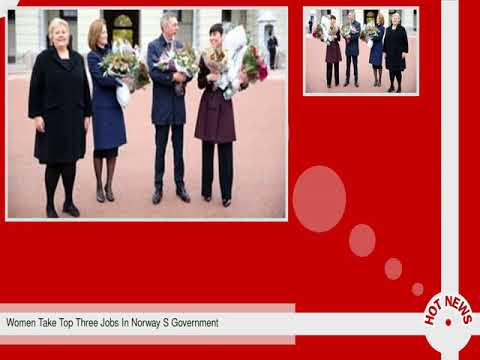 Women Take Top Three Jobs In Norway S Government