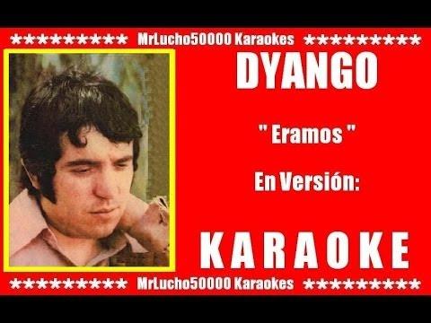 Dyango - Eramos  ( KARAOKE DEMO Nº 01 )