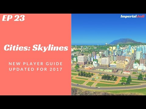 Cities: Skylines - New Player Guide // Updated for 2017 - NO MODS [EP23]
