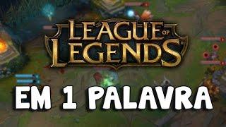 DEFINA O LEAGUE OF LEGENDS EM 1 PALAVRA!