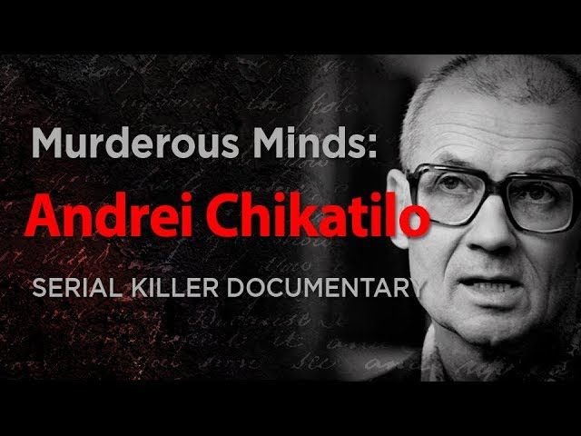 Murderous Minds: Andrei Chikatilo