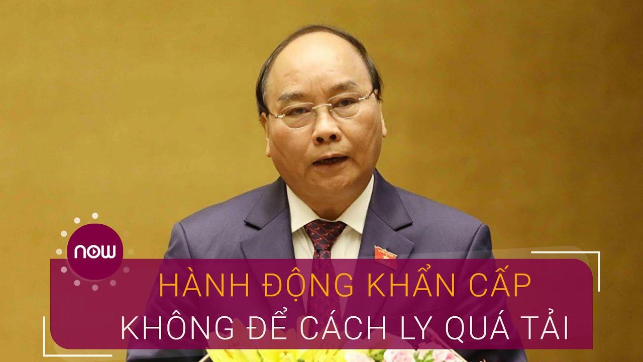 Thủ tướng: Hành động khẩn cấp, không để cách ly quá tải | VTC Now
