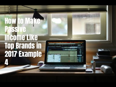 How to Make Passive Income Like Top Brands in 2017 Example 4