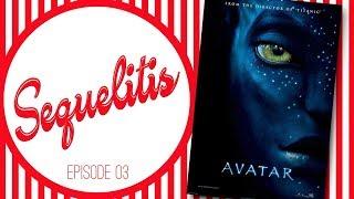 Sequelitis - Episode 03 - Avatar