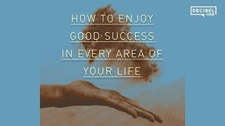 How to enjoy good success in every area of your life