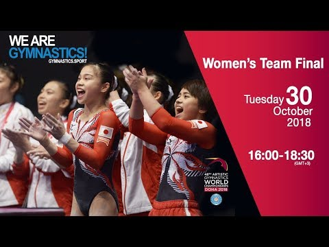 Women's  Team Final - 2018 Doha Artistic Gym Worlds