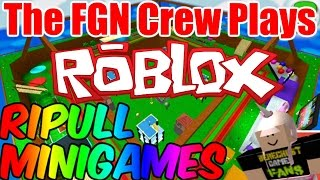 The FGN Crew Plays: ROBLOX - Ripull Minigames Updates (PC)