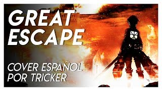 Repeat youtube video 【Shingeki no Kyojin/進撃の巨人】~great escape~ ED2 Full (Fandub en Español) By Tricker