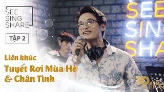 [SEE SING & SHARE - Tập 2] Liên Khúc Tuyết Rơi Mùa Hè & Chân Tình - Hà Anh Tuấn