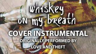 Whiskey On My Breath (Cover Instrumental) [In the Style of Love and Theft]