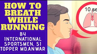 HOW TO CONTROL BREATHING WHILE RUNNING , VERY IMPORTANT TIPS BY INTERNATIONAL SPORTS PERSON , ANWAR
