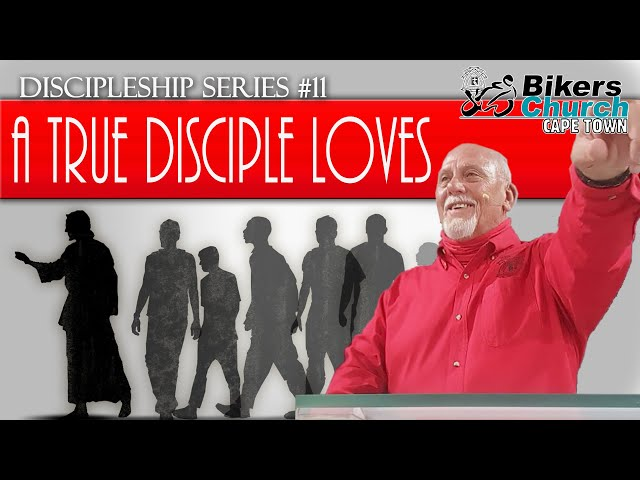 Discipleship Series #11 - A TRUE DISCIPLE LOVES - Pastor George Lehman