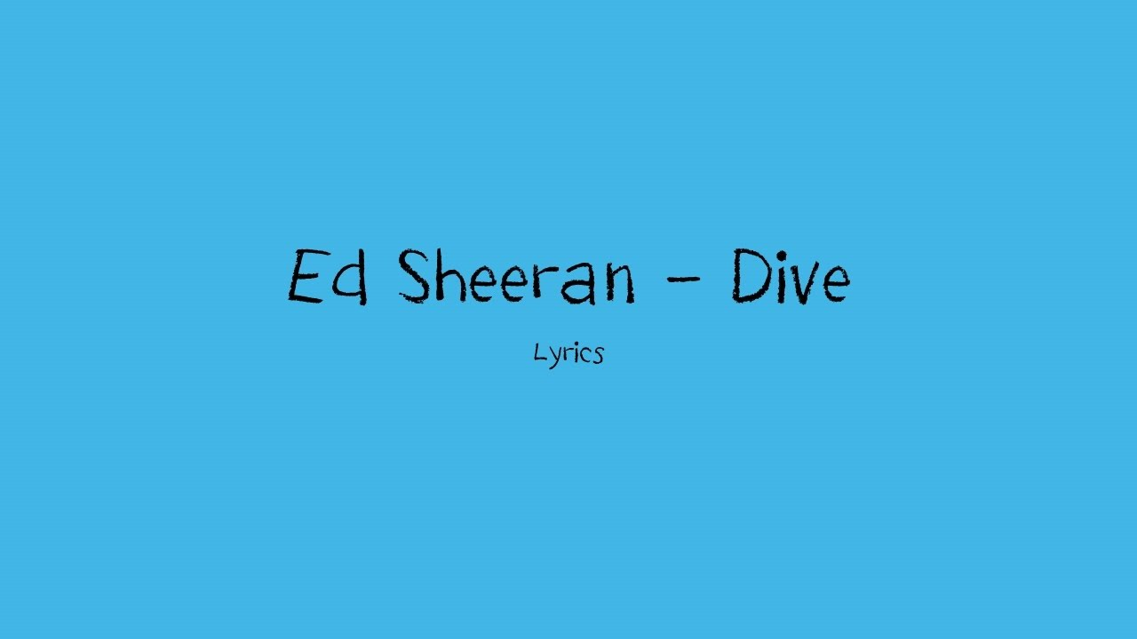 ed-sheeran-dive-lyrics-henry-yapeter