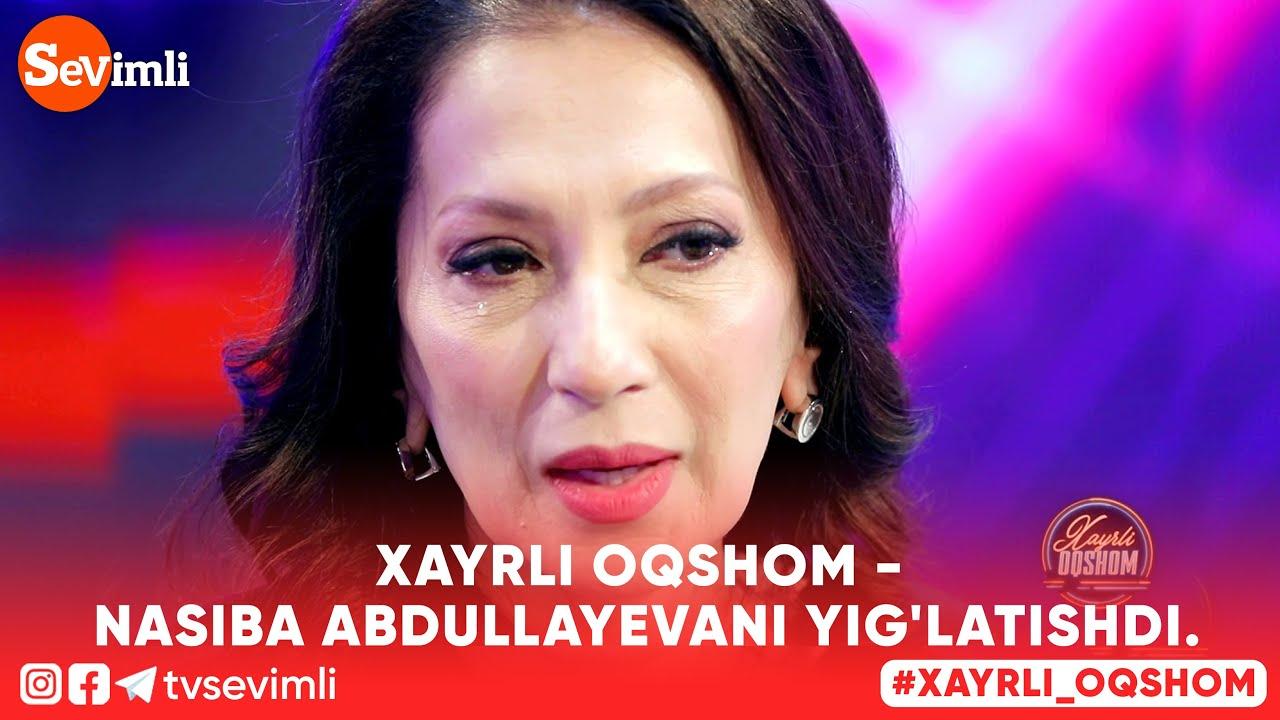 Xayrli oqshom - Nasiba Abdullayevani yeg'latishdi