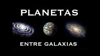 ¿Podría haber Planetas entre las Galaxias?