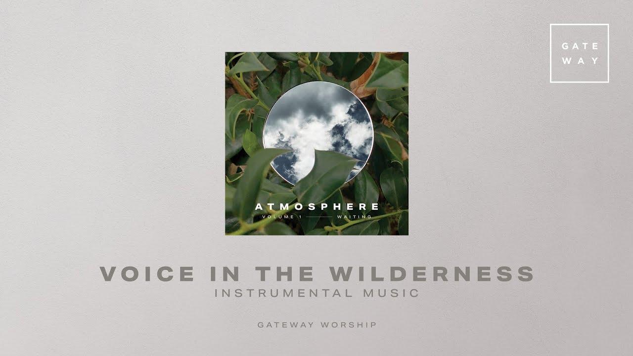 Voice In The Wilderness (Instrumental) | Atmosphere Vol. 1 | Gateway Worship
