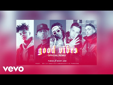 "Fuego, Nicky Jam - ""Good Vibes"" Ft. De La Ghetto, Amenazzy, C. Tangana (Official Remix)"
