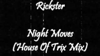 Rickster - Night Moves (House Of Trix Mix)