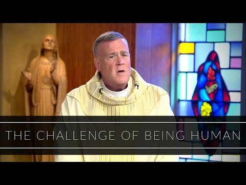 The Challenge of Being Human | Homily: Father John Connolly