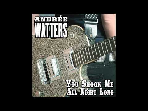 Andrée Watters-You shook me all night long