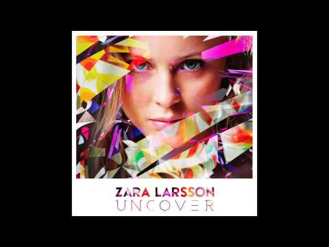 Zara Larsson - Uncover (HQ)