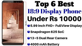 Top 6 Best 18:9 Display Smartphones Under Rs 10000 In 2018 | Best Bezel-less Display Mobiles.