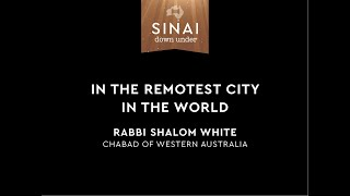 Life in the Remotest City in the World. Rabbi Shalom White. Sinai Down Under.