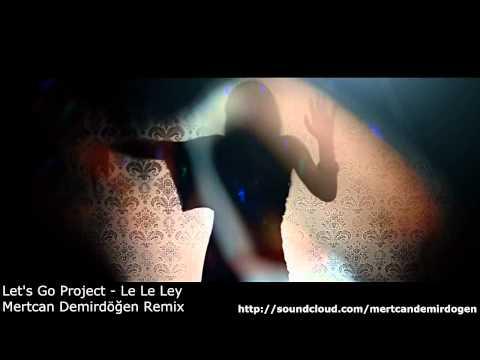 Let's Go Project - Le Le Ley ( Mertcan Demirdogen Remix )