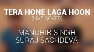 Tera hone laga hoon -Cover-Mandhir Singh | Suraj Sachdeva