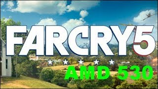 Far Cry 5 Gaming Amd Radeon 530 Benchmark