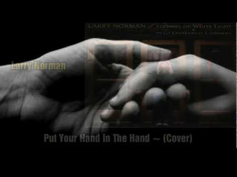 Larry Norman - Put Your Hand In The Hand - [Lyrics]
