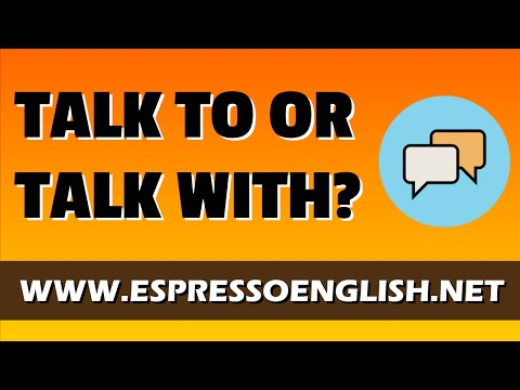 Difference Between TALK TO And TALK WITH