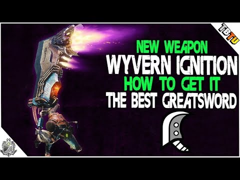 NEW WEAPON! HOW To Get WYVERN IGNITION! THE BEST GREATSWORD In Monster Hunter World
