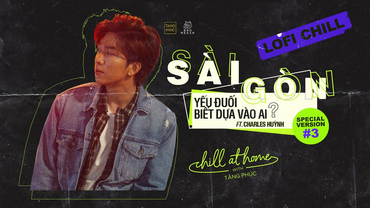 """CHILL AT HOME #3   TĂNG PHÚC  """" Sài Gòn Yếu Đuối Biết Dựa Vào Ai? """" (Huỳnh Quốc Huy)   Lofi Version"""
