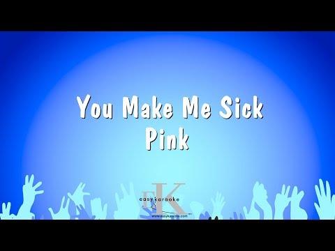 You Make Me Sick - Pink (Karaoke Version)