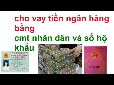 Vay Tiền Bằng Chứng Minh Thư Và Sổ Hộ Khẩu/ Cho Vay Tien Ngân Hàng Vay Tien Bang Cmnd Va So Ho Khau