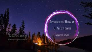 Approaching Nirvana &amp Alex Holmes - Darkness Comes (NCS)