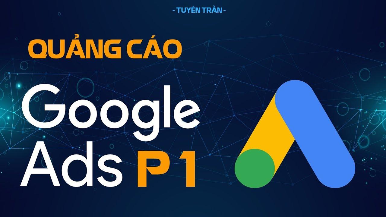 Hướng Dẫn Chạy Quảng Cáo Google ADS Phần 1 – Hướng Dẫn Tạo Tài Khoản Google ADS