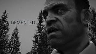 DEMENTED - GTA 5 Redux Movie