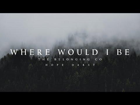 Where Would I Be - The Belonging Co (Lyrics)