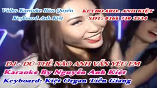 [Karaoke Nhạc Sống] Dù Thế Nào Anh Vẫn Yêu Em II DJ || KeyBoard Anh Kiệt