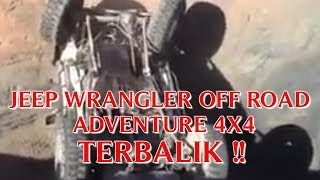 "VIDEO OFF ROAD EXTREME ""MOBIL JEEP WRANGLER OFF ROAD ADVENTURE 4X4"" TERBALIK !!"