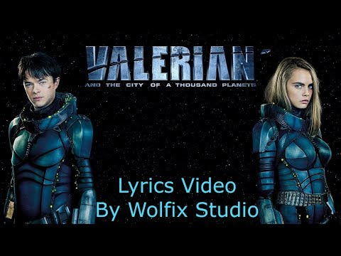 Valerian and the city of thousand planets Lyrics video