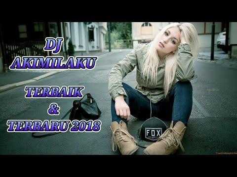 DJ AKIMILAKU TERBAIK & TERBARU 2018