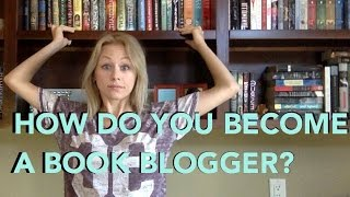 HOW DO YOU BECOME A BOOK BLOGGER?