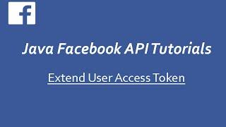 Facebook API Tutorials in Java # 4   Create Your Own Fb APP & Extend User Access Token